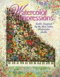 Watercolor Impressions : Quilts Inspired by the Bestseller Watercolor Quilts