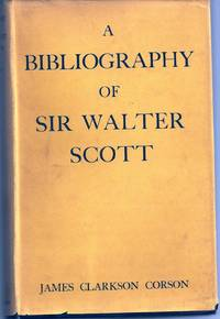 A BIBLIOGRAPHY OF SIR WALTER SCOTT. A CLASSIFIED AND ANNOTATED LIST OF BOOKS AND ARTICLES RELATING TO HIS LIFE AND WORKS 1797 - 1940