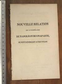 Nouvelle relation de l'itineraire de Napoleon de Fontainebleau a l'ile d' Elbe. [ ... ] ouvrage traduit de l'Allemand [ ... ] by  Comte de Waldbourg-Truchsess - Paperback - 1815 - from Stephen Rench and Biblio.com