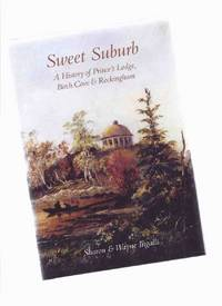 Sweet Suburb:  A History of Prince's Lodge, Birch Cove and Rockingham  ( Halifax, Nova Scotia History ) by Ingalls, Sharon and Wayne - 2010