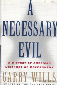 image of A Necessary Evil A History of American Distrust of Government