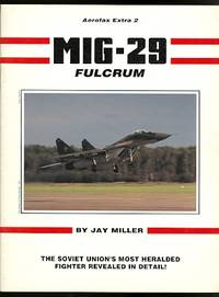 image of MIG-29 FULCRUM: THE SOVIET UNION'S MOST HERALDED FIGHTER REVEALED IN DETAIL.  AEROFAX EXTRA 2.