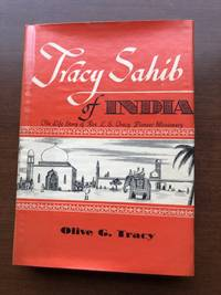 TRACY SAHIB OF INDIA - The Life Story of L. S. Tracy , Pioneer Missiomary