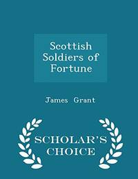 Scottish Soldiers of Fortune   Scholar's Choice Edition