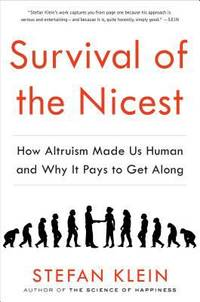 Survival of the Nicest : How Altruism Made Us Human and Why It Pays to Get Along by Stefan Klein - 2014