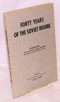 image of Forty years of the Soviet regime; a symposium of the Institute for the Study of the USSR (proceedings of the Ninth Institute Conference) July 26 - 27, 1957