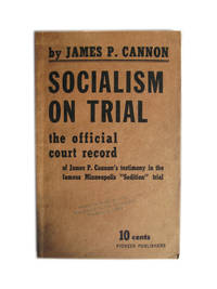 """Socialism on Trial: The Official Court Record of James P. Cannon's Testimony in the Famous Minneapolis """"Sedition"""" Trial"""