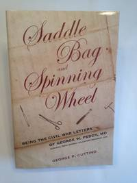 image of Saddle Bag and Spinning Wheel Being the Civil War Letters of George W. Peddy, M.D., Surgeon, 56th Georgia Volunteer Regiment, C.S.A. and His Wife Kate Featherston Peddy.