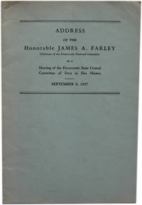 Address of Honorable James A. Farley at a Meeting of the Democratic State Central Committee of Iowa in Des Moines. September 9, 1937