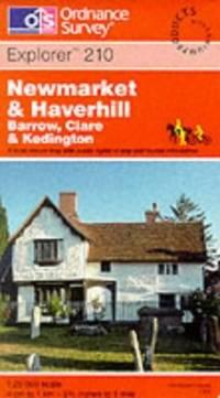 image of Newmarket and Haverhill. Barrow, Clare & Kedington: Explorer Map 210 (Explorer Maps)