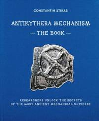 Antikythera Mechanism: The Book - Researches unlock the secrets of the only surviving ancient mechanical universe