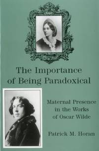The Importance of Being Paradoxical: Maternal Presence in the Works of Oscar Wilde