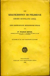 Krankheiten im Feldzuge gegen Russland (1812).: Eine  Geschichtlich-Medizinische Studie