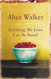 Anything We Love Can Be Saved by Alice Walker - 2005-02-17