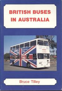 British Buses in Austrlia. by  Bruce Tilley - 1st  Edition - 1986 - from Dereks Transport Books and Biblio.co.uk