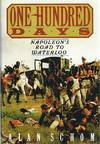 One Hundred Days Napoleon's Road To Waterloo