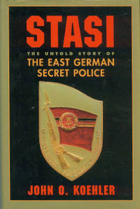 Stasi: The Untold Story Of The East German Secret Police by  John O Koehler - Hardcover - 2nd Printing - 1999 - from Chris Hartmann, Bookseller and Biblio.com