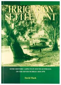 Irrigation Settlement. Some Historic Aspects in South Australia on the River Murray, 1838-1978
