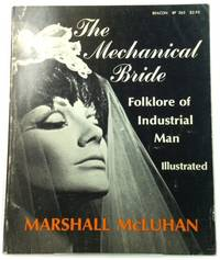 The Mechanical Bride: Folklore of Industrial Man (Beacon Series in Contemporary Communications) by McLuhan, Marshall - 1967