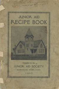 Junior Aid Recipe Book. Compiled by the Junior Aid Society of the Wesley M. E. Church, Warehouse Point, Conn