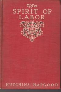 The Spirit Of Labor by  Hutchins Hapgood - First Edition; First Printing - 1907 - from Beasley Books (SKU: 30930)