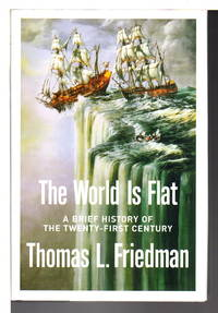 THE WORLD IS FLAT: A Brief History of the Twenty-First Century. by Friedman. Thomas L - First Edition - (2005) - from Bookfever.com, IOBA (SKU: 71850)