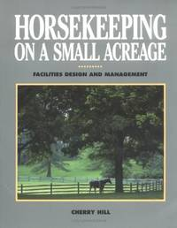 Horsekeeping on a Small Acreage: Facilities, Design and Management