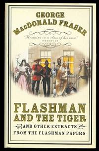 image of FLASHMAN AND THE TIGER AND OTHER EXTRACTS FROM THE FLASHMAN PAPERS.  (CONTAINS:  THE ROAD TO CHARING CROSS; THE SUBTLETIES OF BACCARAT AND, FLASHMAN AND THE TIGER.)