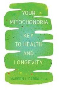 Your Mitochondria: Key to Health and Longevity