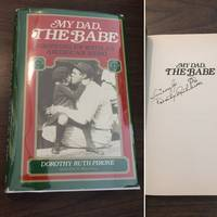 My Dad, the Babe: Growing Up With an American Hero - Signed.