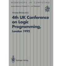 ALPUK92: Proceedings of the 4th UK Conference on Logic Programming, London, 30 March - 1 April 1992 (Workshops in Computing)