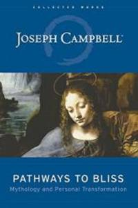 Pathways to Bliss: Mythology and Personal Transformation by Joseph Campbell - Hardcover - 2004-01-02 - from Books Express and Biblio.com