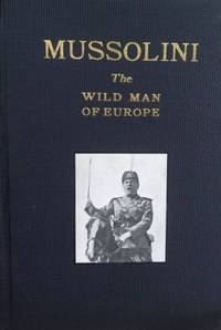 Mussolini, the Wild Man of Europe
