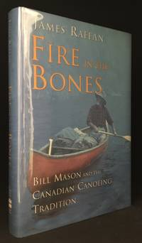 Fire in the Bones; Bill Mason and the Canadian Canoeing Tradition