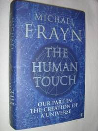 The Human Touch : Our Part in the Creation of a Universe
