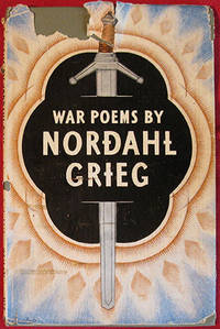 War Poems of Nordahl Grieg. Translated from the Norwegian by G.M. Gathorne-Hardy. All That Is...