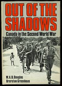 OUT OF THE SHADOWS:  CANADA IN THE SECOND WORLD WAR.