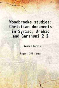 Woodbrooke studies; Christian documents in Syriac, Arabic, and Garshuni; Christian documents in Syriac, Arabic and Garshuni Volume 2 1927 [Hardcover] by  Bp. of Alex Theophilus - Hardcover - 2021 - from Gyan Books (SKU: 1111000915116)