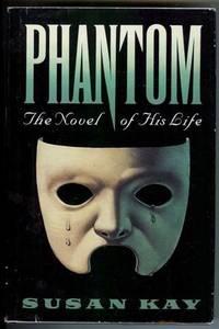 Phantom : The Novel of His Life by  Susan Kay - Hardcover - 1990 - from Shannon's Bookshelf (SKU: C702049)
