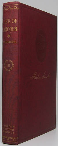 The Life of Abraham Lincoln: Drawn from original sources and containing many Speeches, Letters and Telegrams hitherto unpublished and Illustrated with many reproductions from original paintings, photographs, etc.