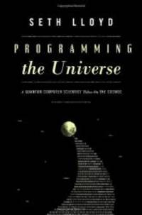 image of Programming the Universe: A Quantum Computer Scientist Takes On the Cosmos