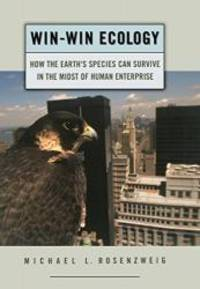 Win-Win Ecology: How the Earth's Species Can Survive in the Midst of Human Enterprise by  Michael L Rosenzweig - Hardcover - 2003-04-24 - from Books Express (SKU: 0195156048q)