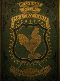 Burnham's new poultry book : a practical treatise on selecting, housing and breeding domestic fowls, and raising poultry and eggs for market by  George P BURNHAM - First - 1871 - from Schilb Antiquarian Rare Books (SKU: 6424)