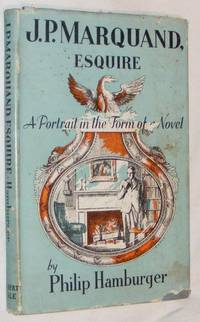 J. P. Marquand Esquire: a Portrait in the Form of a Novel