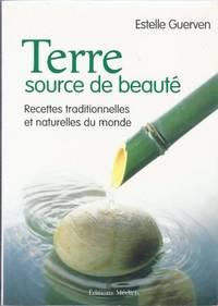 Terre source de beauté, recettes traditionnelles et naturelles de monde