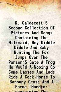 R. Caldecott'S Second Collection Of Pictures And Songs Containing The Milkmaid, Hey Diddle Diddle...