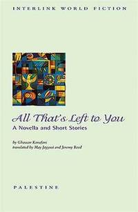 All That's Left to You: A Novella and Short Stories by Ghassan Kanafani - Paperback - from The Saint Bookstore (SKU: A9781566565486)