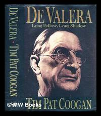 De Valera : long fellow  long shadow / Tim Pat Coogan
