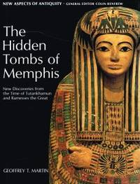 THE HIDDEN TOMBS OF MEMPHIS. New Discoveries from the Time of Tutankhamun and Ramesses the Great.