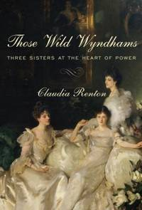 Those Wild Wyndhams : Three Sisters at the Heart of Power